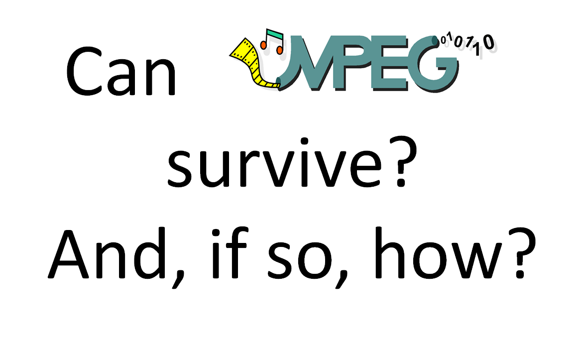 Can MPEG survive? And if so, how?