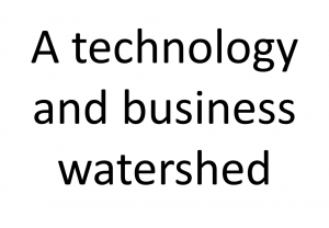 At a technology and business watershed